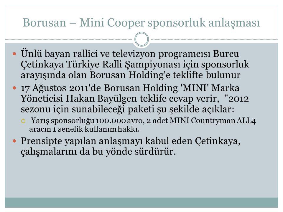 Borusan – Mini Cooper sponsorluk anlaşması Ünlü bayan rallici ve televizyon programcısı Burcu Çetinkaya Türkiye Ralli Şampiyonası için sponsorluk aray
