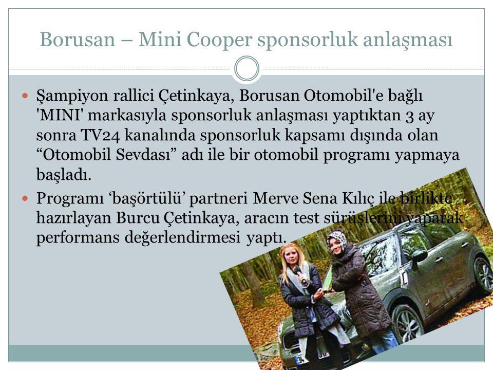 Borusan – Mini Cooper sponsorluk anlaşması Şampiyon rallici Çetinkaya, Borusan Otomobil'e bağlı 'MINI' markasıyla sponsorluk anlaşması yaptıktan 3 ay