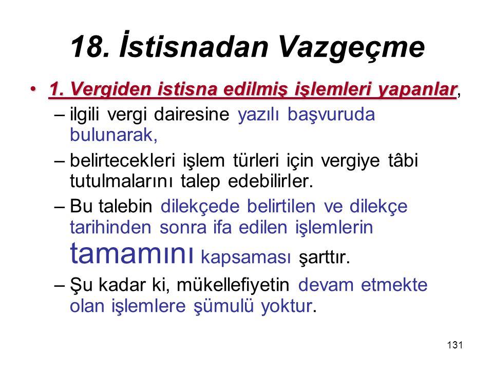 131 18.İstisnadan Vazgeçme 1. Vergiden istisna edilmiş işlemleri yapanlar1.
