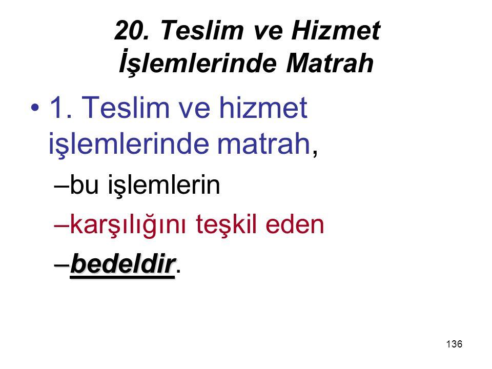 136 20.Teslim ve Hizmet İşlemlerinde Matrah 1.