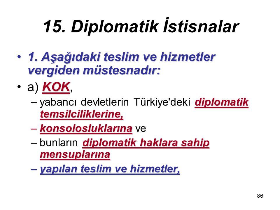 86 15.Diplomatik İstisnalar 1. Aşağıdaki teslim ve hizmetler vergiden müstesnadır:1.