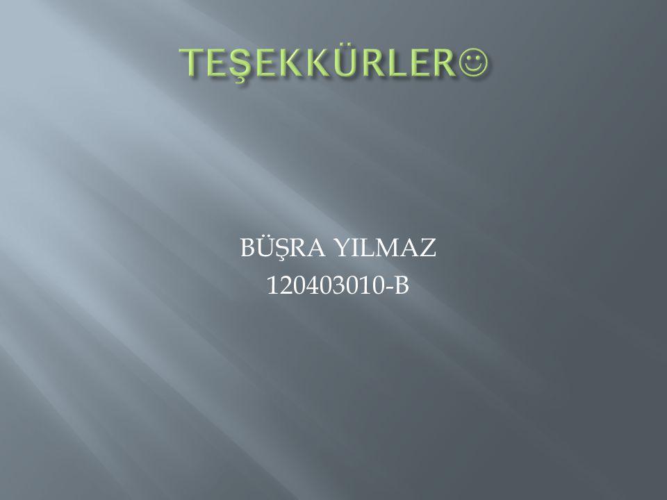BÜŞRA YILMAZ 120403010-B