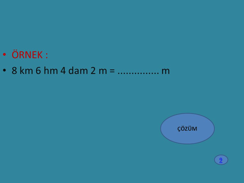 ÖRNEK : 8 km 6 hm 4 dam 2 m =............... m ÇÖZÜM 9