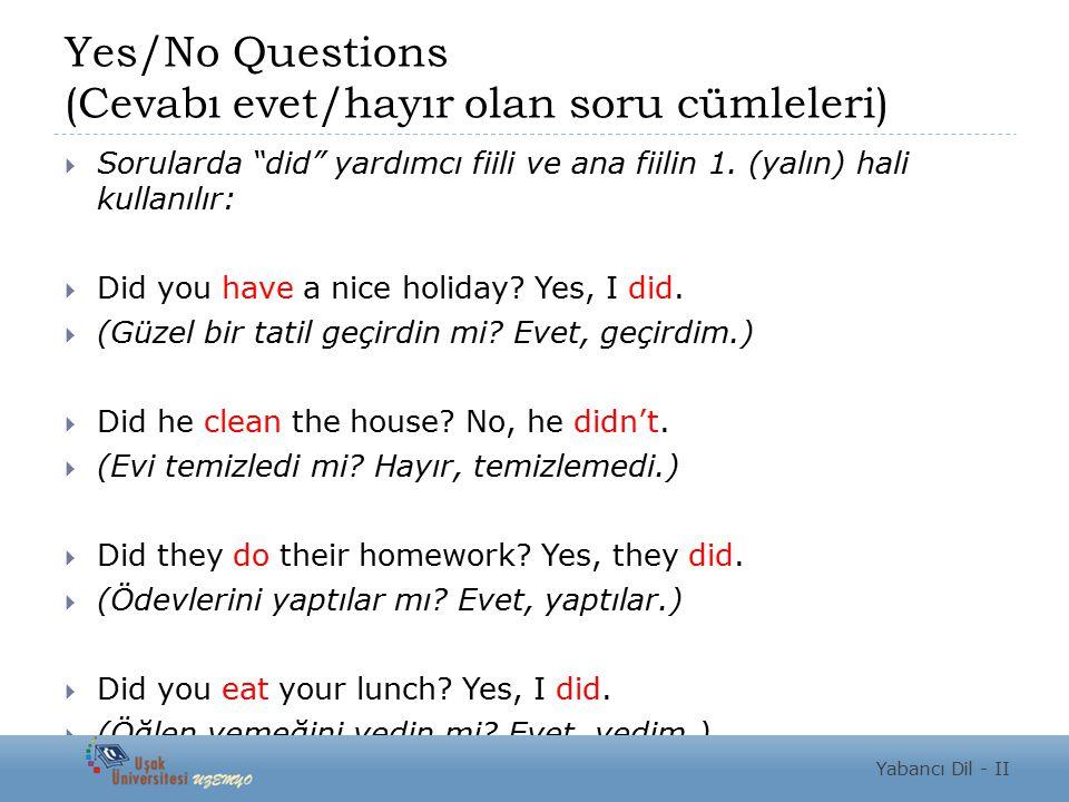 """Yes/No Questions (Cevabı evet/hayır olan soru cümleleri)  Sorularda """"did"""" yardımcı fiili ve ana fiilin 1. (yalın) hali kullanılır:  Did you have a n"""