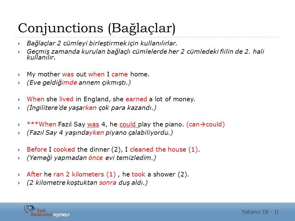 Conjunctions (Bağlaçlar)  Bağlaçlar 2 cümleyi birleştirmek için kullanılırlar.  Geçmiş zamanda kurulan bağlaçlı cümlelerde her 2 cümledeki fiilin de