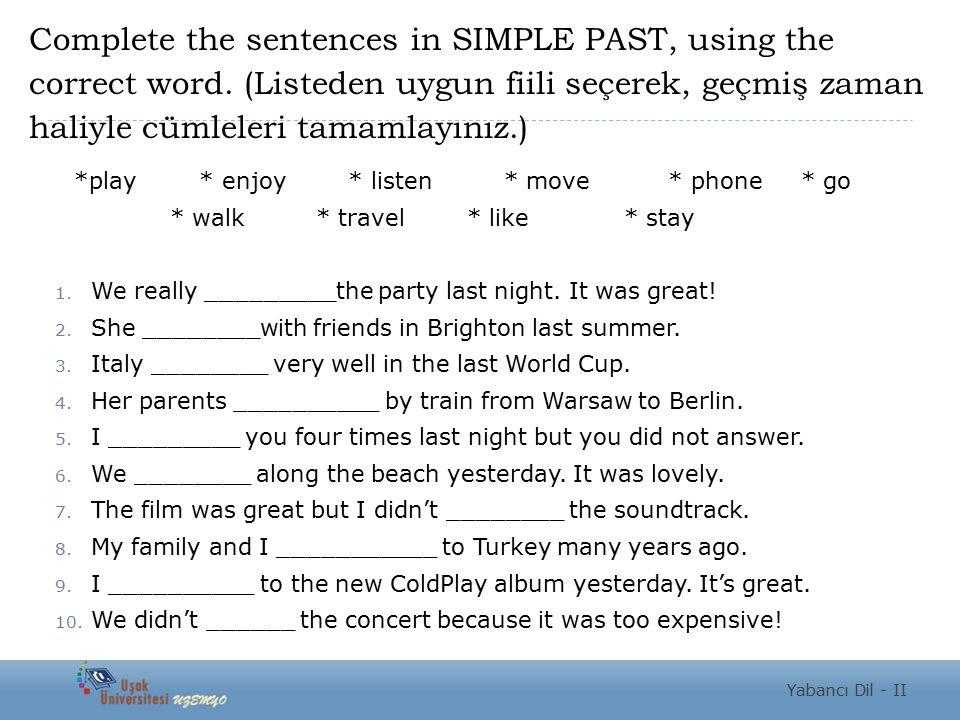 Complete the sentences in SIMPLE PAST, using the correct word. (Listeden uygun fiili seçerek, geçmiş zaman haliyle cümleleri tamamlayınız.) *play * en