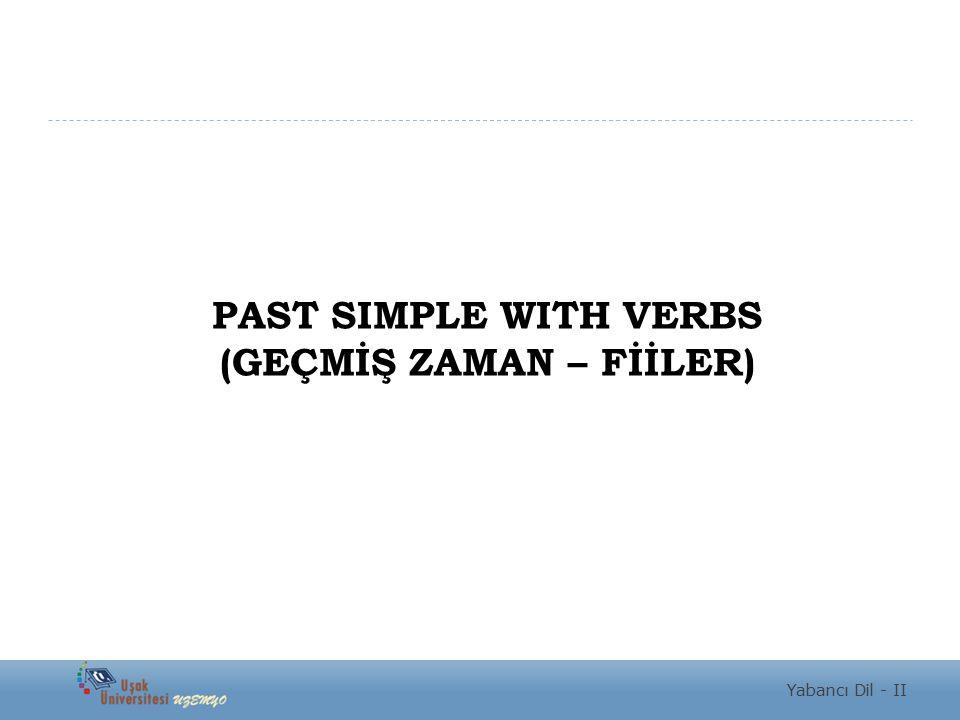 PAST SIMPLE WITH VERBS (GEÇMİŞ ZAMAN – FİİLER) Yabancı Dil - II