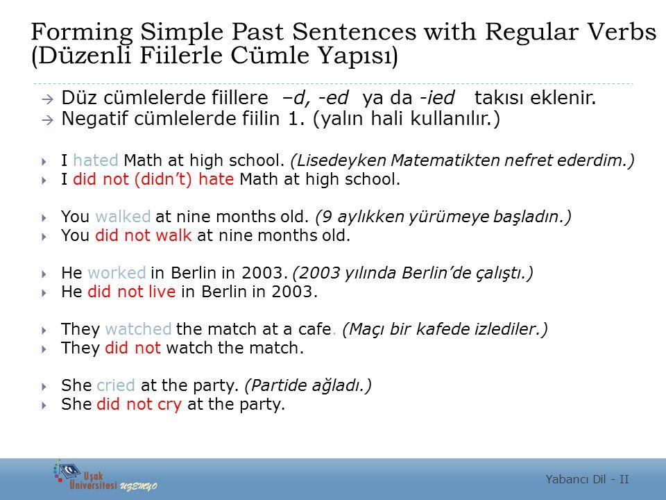 Forming Simple Past Sentences with Regular Verbs (Düzenli Fiilerle Cümle Yapısı)  Düz cümlelerde fiillere –d, -ed ya da -ied takısı eklenir.  Negati