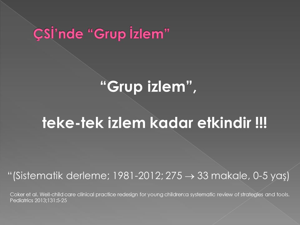 """Grup izlem"", teke-tek izlem kadar etkindir !!! Coker et al. Well-child care clinical practice redesign for young children:a systematic review of stra"