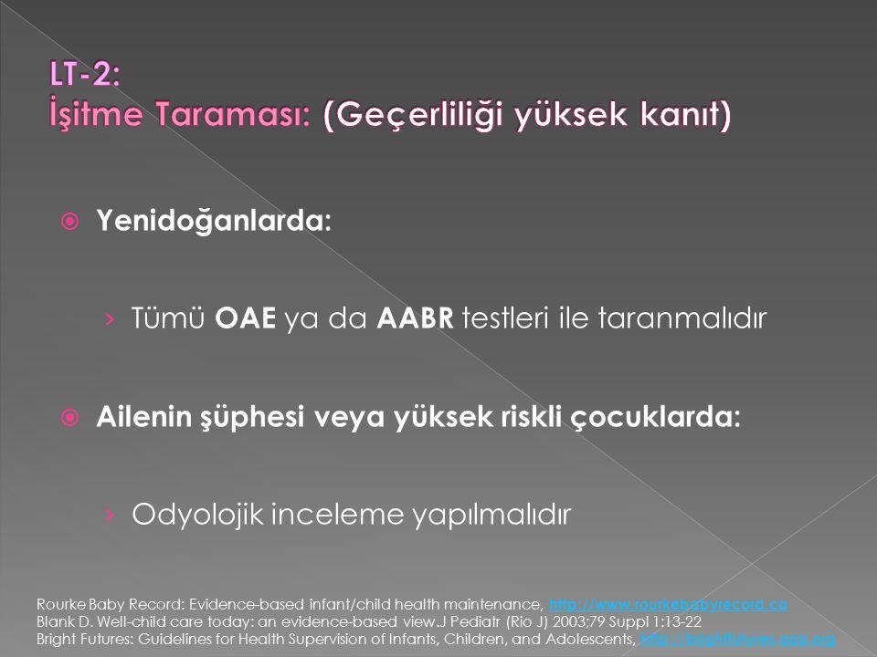  Yenidoğanlarda: › Tümü OAE ya da AABR testleri ile taranmalıdır  Ailenin şüphesi veya yüksek riskli çocuklarda: › Odyolojik inceleme yapılmalıdır R