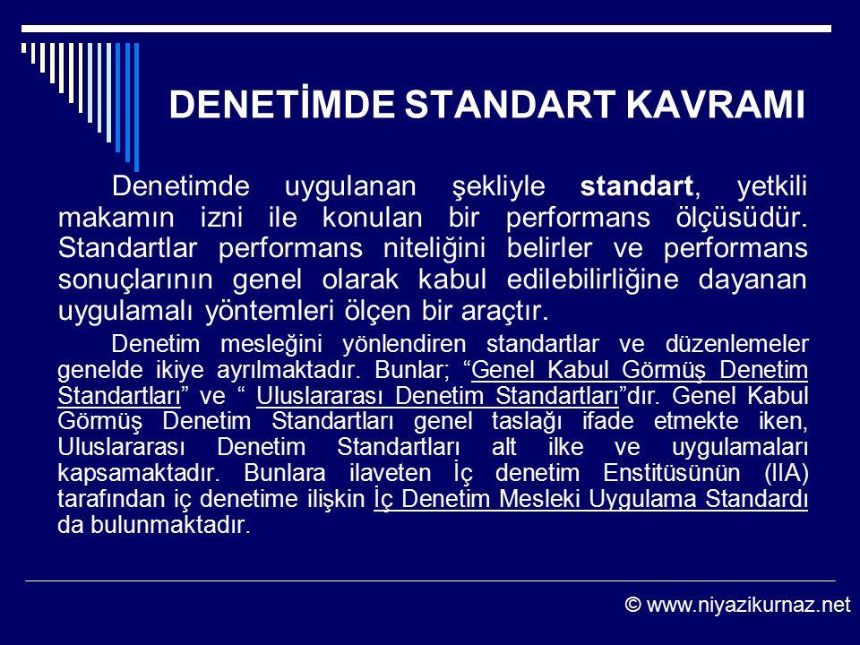 DENETİMDE STANDART KAVRAMI Denetimde uygulanan şekliyle standart, yetkili makamın izni ile konulan bir performans ölçüsüdür. Standartlar performans ni