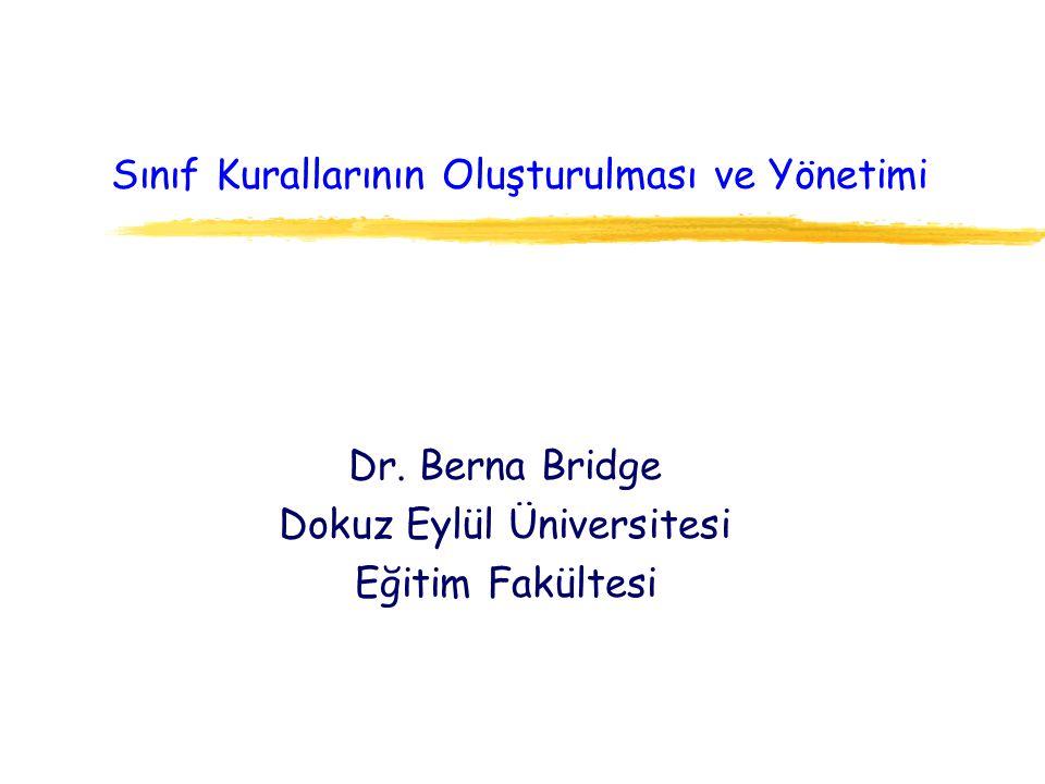 Sınıf Kurallarının Oluşturulması ve Yönetimi Dr. Berna Bridge Dokuz Eylül Üniversitesi Eğitim Fakültesi