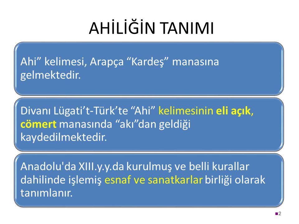 """AHİLİĞİN TANIMI Ahi"""" kelimesi, Arapça """"Kardeş"""" manasına gelmektedir. Divanı Lügati't-Türk'te """"Ahi"""" kelimesinin eli açık, cömert manasında """"akı""""dan gel"""