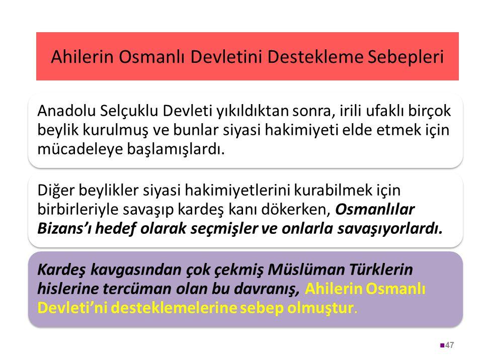 Ahilerin Osmanlı Devletini Destekleme Sebepleri 47 Anadolu Selçuklu Devleti yıkıldıktan sonra, irili ufaklı birçok beylik kurulmuş ve bunlar siyasi ha