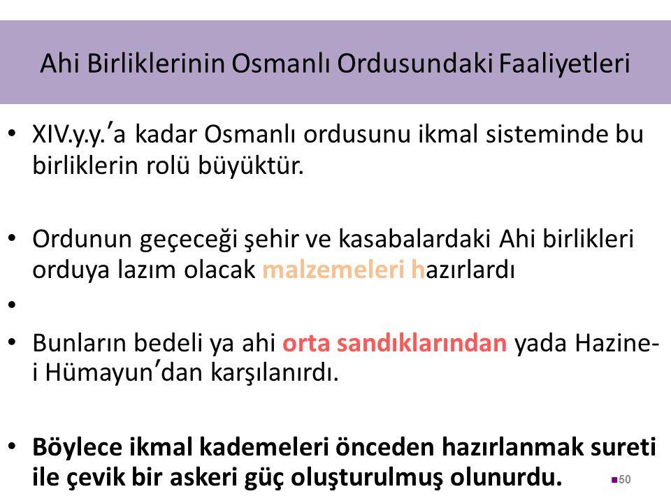 Ahi Birliklerinin Osmanlı Ordusundaki Faaliyetleri XIV.y.y. ' a kadar Osmanlı ordusunu ikmal sisteminde bu birliklerin rolü büyüktür. Ordunun geçeceği
