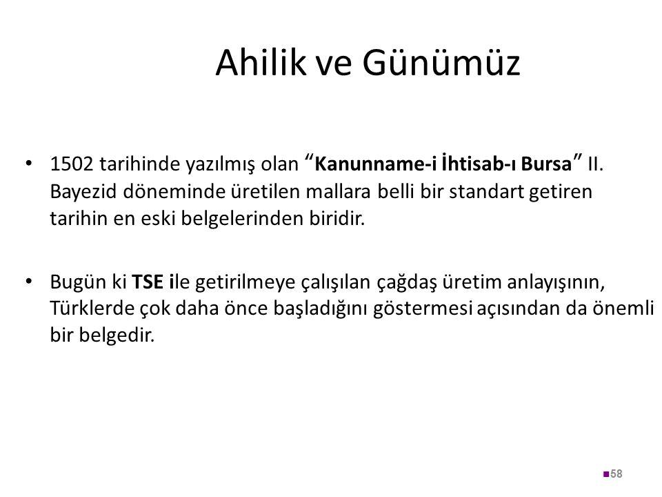 """Ahilik ve Günümüz 1502 tarihinde yazılmış olan """" Kanunname-i İhtisab-ı Bursa """" II. Bayezid döneminde üretilen mallara belli bir standart getiren tarih"""