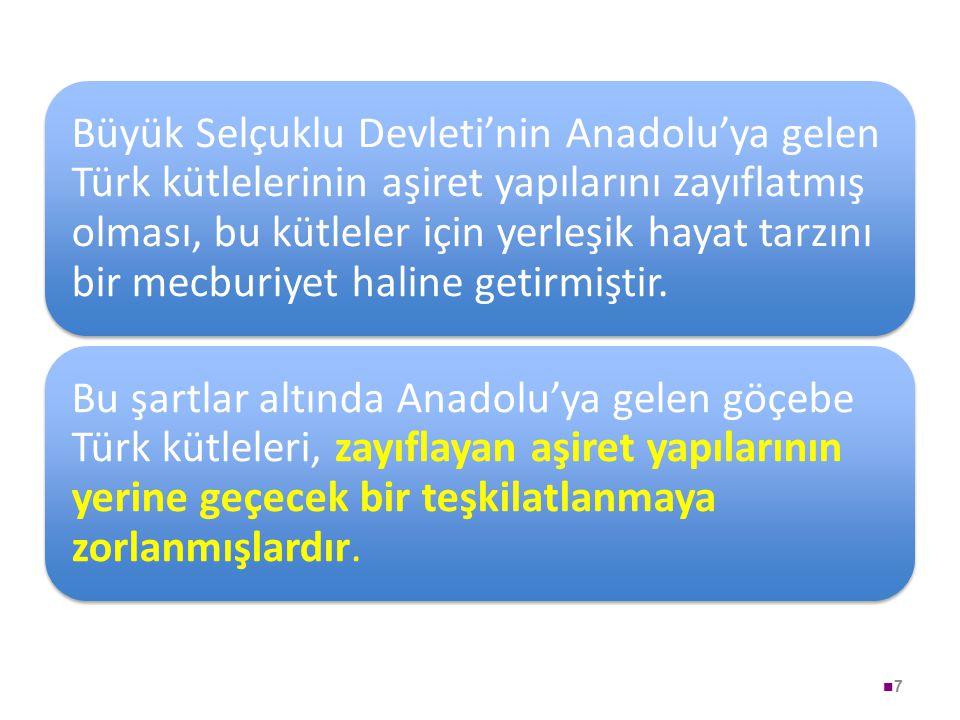 7 Büyük Selçuklu Devleti'nin Anadolu'ya gelen Türk kütlelerinin aşiret yapılarını zayıflatmış olması, bu kütleler için yerleşik hayat tarzını bir mecb