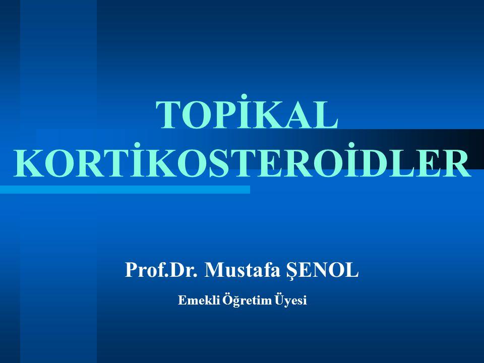 TOPİKAL KORTİKOSTEROİDLER Prof.Dr. Mustafa ŞENOL Emekli Öğretim Üyesi