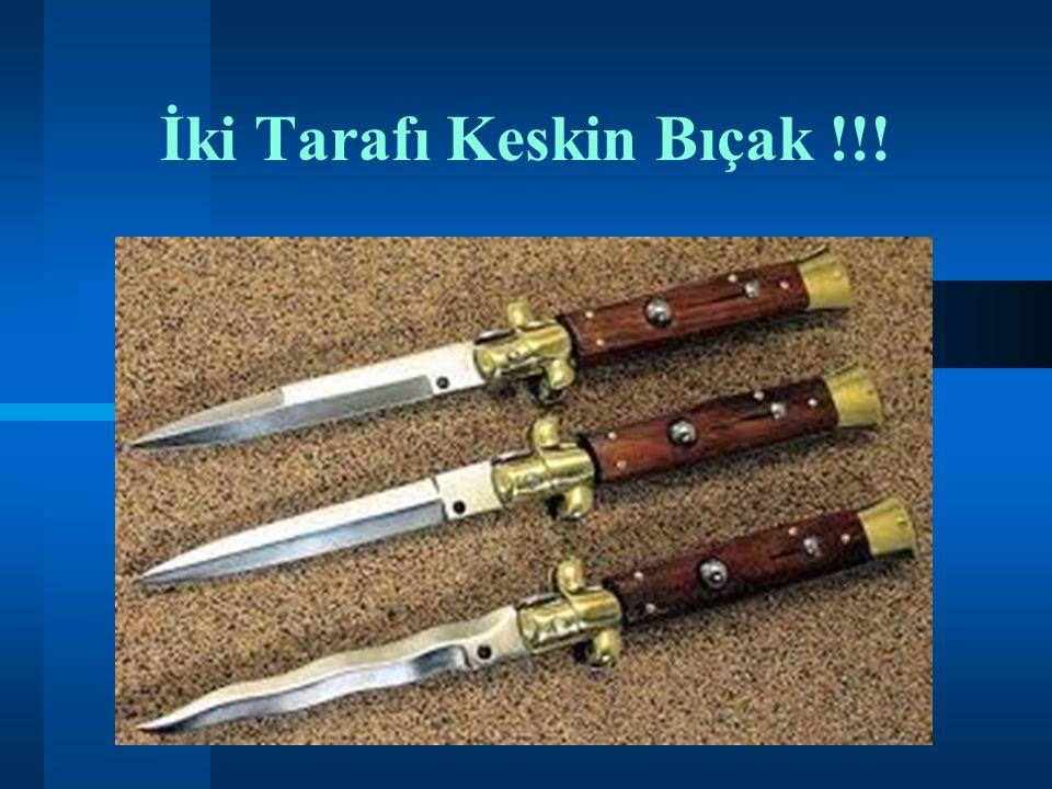 İki Tarafı Keskin Bıçak !!!