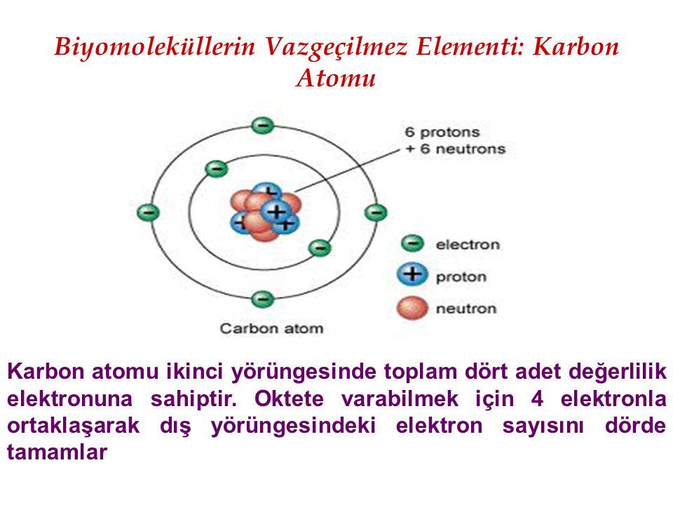 Biyomoleküllerin Vazgeçilmez Elementi: Karbon Atomu Karbon atomu ikinci yörüngesinde toplam dört adet değerlilik elektronuna sahiptir. Oktete varabilm