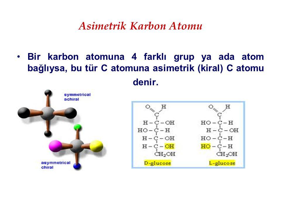 Asimetrik Karbon Atomu Bir karbon atomuna 4 farklı grup ya ada atom bağlıysa, bu tür C atomuna asimetrik (kiral) C atomu denir.