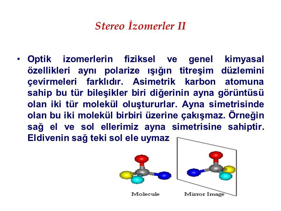 Stereo İzomerler II Optik izomerlerin fiziksel ve genel kimyasal özellikleri aynı polarize ışığın titreşim düzlemini çevirmeleri farklıdır. Asimetrik