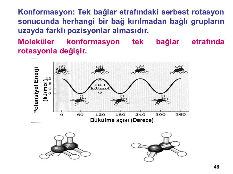 46 Konformasyon: Tek bağlar etrafındaki serbest rotasyon sonucunda herhangi bir bağ kırılmadan bağlı grupların uzayda farklı pozisyonlar almasıdır. Mo