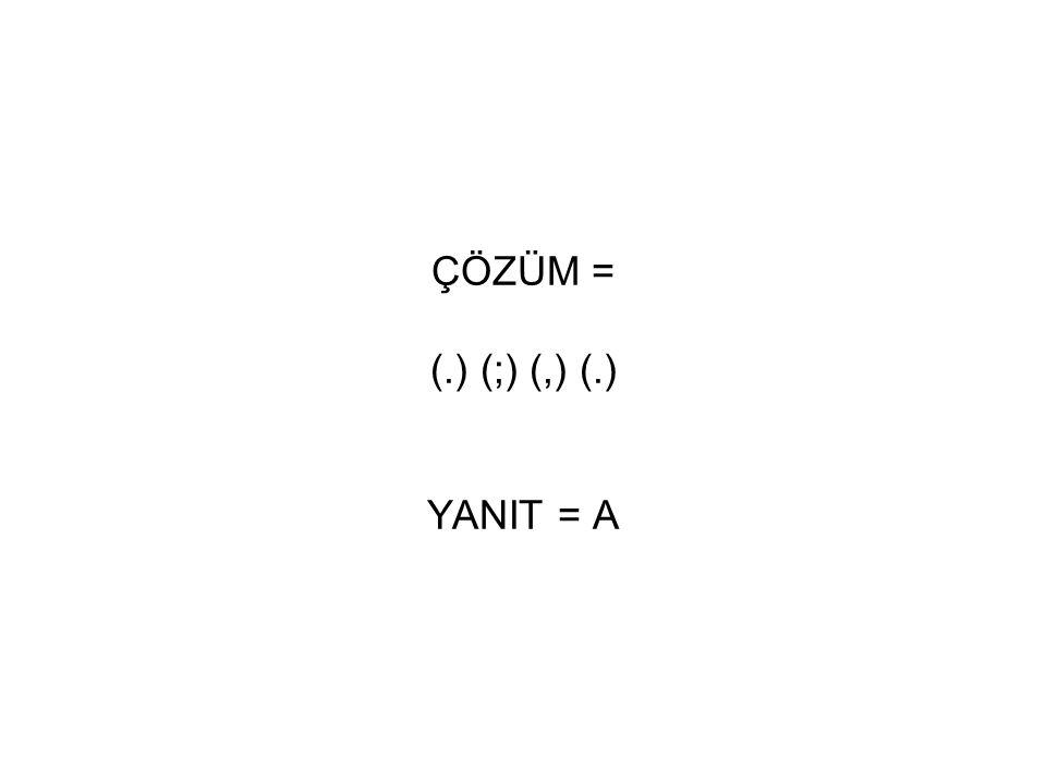 ÇÖZÜM = (.) (;) (,) (.) YANIT = A