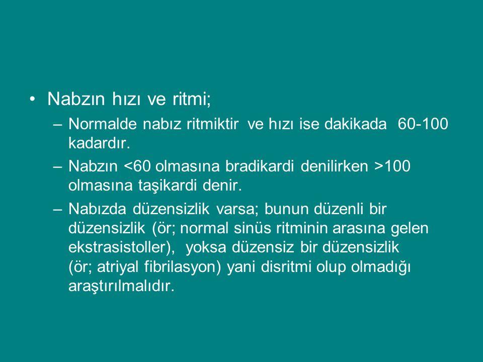 Nabzın hızı ve ritmi; –Normalde nabız ritmiktir ve hızı ise dakikada 60-100 kadardır.