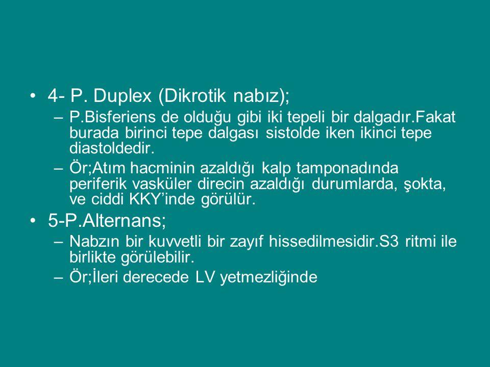 4- P. Duplex (Dikrotik nabız); –P.Bisferiens de olduğu gibi iki tepeli bir dalgadır.Fakat burada birinci tepe dalgası sistolde iken ikinci tepe diasto