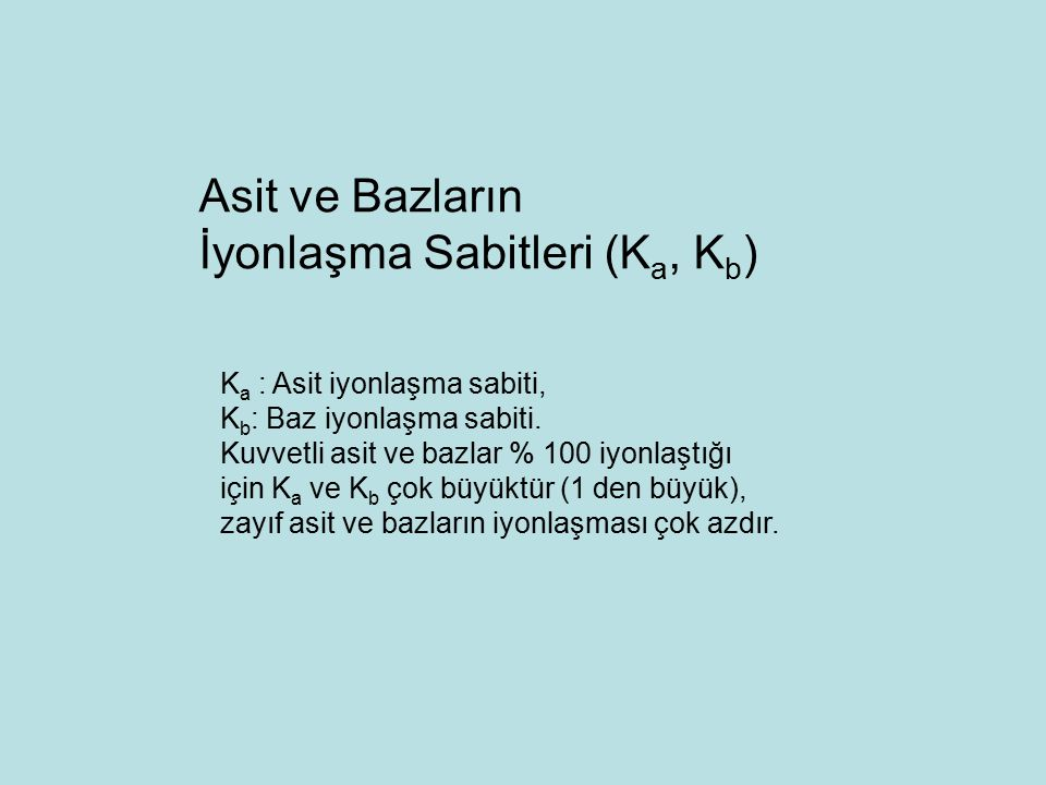 K a : Asit iyonlaşma sabiti, K b : Baz iyonlaşma sabiti.