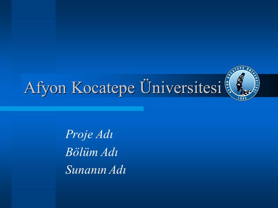 Afyon Kocatepe Üniversitesi Proje Adı Bölüm Adı Sunanın Adı
