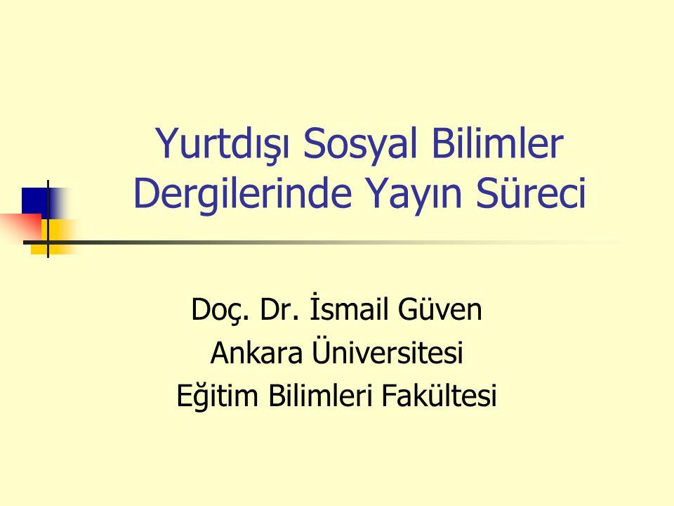 Yurtdışı Sosyal Bilimler Dergilerinde Yayın Süreci Doç. Dr. İsmail Güven Ankara Üniversitesi Eğitim Bilimleri Fakültesi