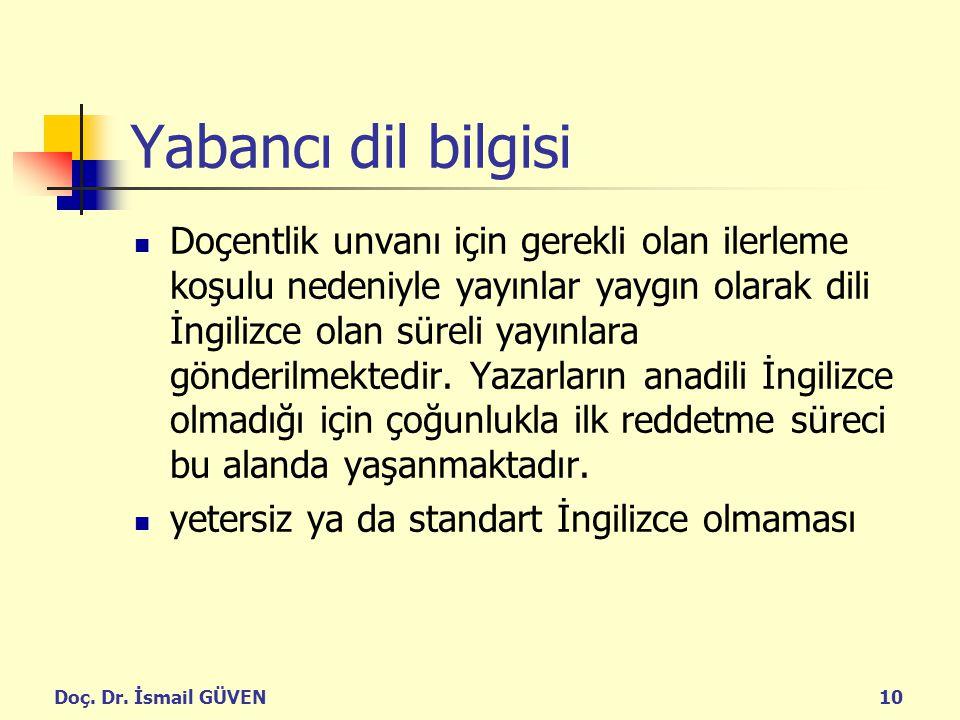 Doç. Dr. İsmail GÜVEN10 Yabancı dil bilgisi Doçentlik unvanı için gerekli olan ilerleme koşulu nedeniyle yayınlar yaygın olarak dili İngilizce olan sü