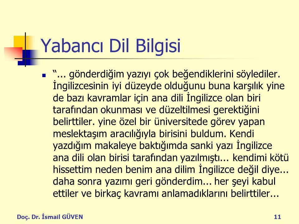 """Doç. Dr. İsmail GÜVEN11 Yabancı Dil Bilgisi """"... gönderdiğim yazıyı çok beğendiklerini söylediler. İngilizcesinin iyi düzeyde olduğunu buna karşılık y"""