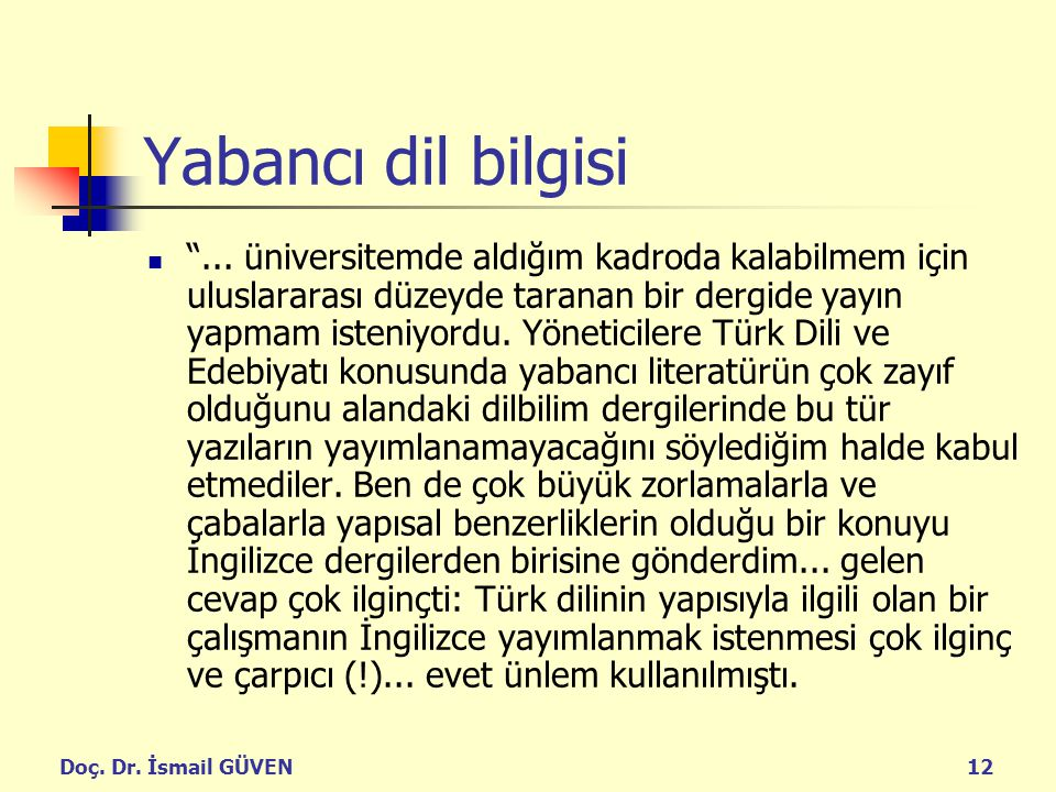 """Doç. Dr. İsmail GÜVEN12 Yabancı dil bilgisi """"... üniversitemde aldığım kadroda kalabilmem için uluslararası düzeyde taranan bir dergide yayın yapmam i"""