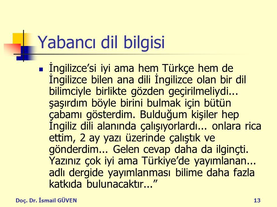 Doç. Dr. İsmail GÜVEN13 Yabancı dil bilgisi İngilizce'si iyi ama hem Türkçe hem de İngilizce bilen ana dili İngilizce olan bir dil bilimciyle birlikte
