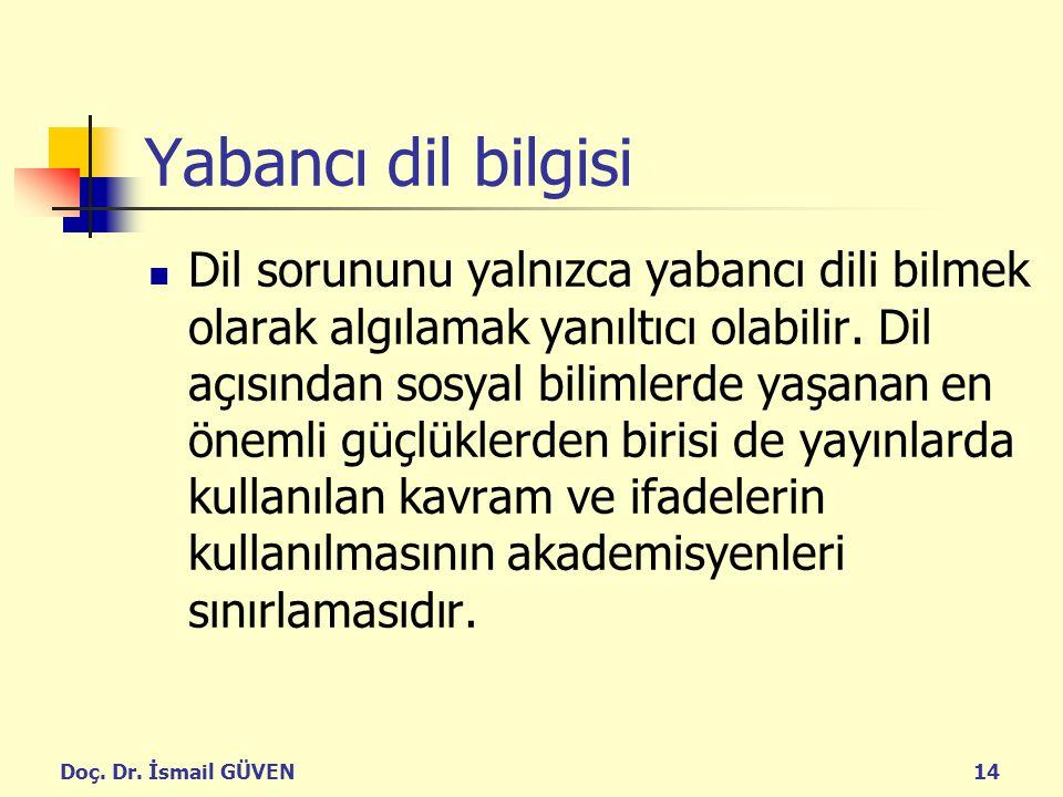 Doç. Dr. İsmail GÜVEN14 Yabancı dil bilgisi Dil sorununu yalnızca yabancı dili bilmek olarak algılamak yanıltıcı olabilir. Dil açısından sosyal biliml