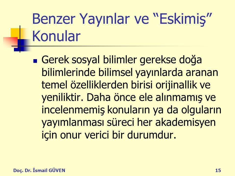 """Doç. Dr. İsmail GÜVEN15 Benzer Yayınlar ve """"Eskimiş"""" Konular Gerek sosyal bilimler gerekse doğa bilimlerinde bilimsel yayınlarda aranan temel özellikl"""