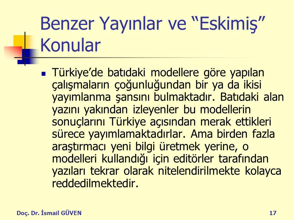"""Doç. Dr. İsmail GÜVEN17 Benzer Yayınlar ve """"Eskimiş"""" Konular Türkiye'de batıdaki modellere göre yapılan çalışmaların çoğunluğundan bir ya da ikisi yay"""