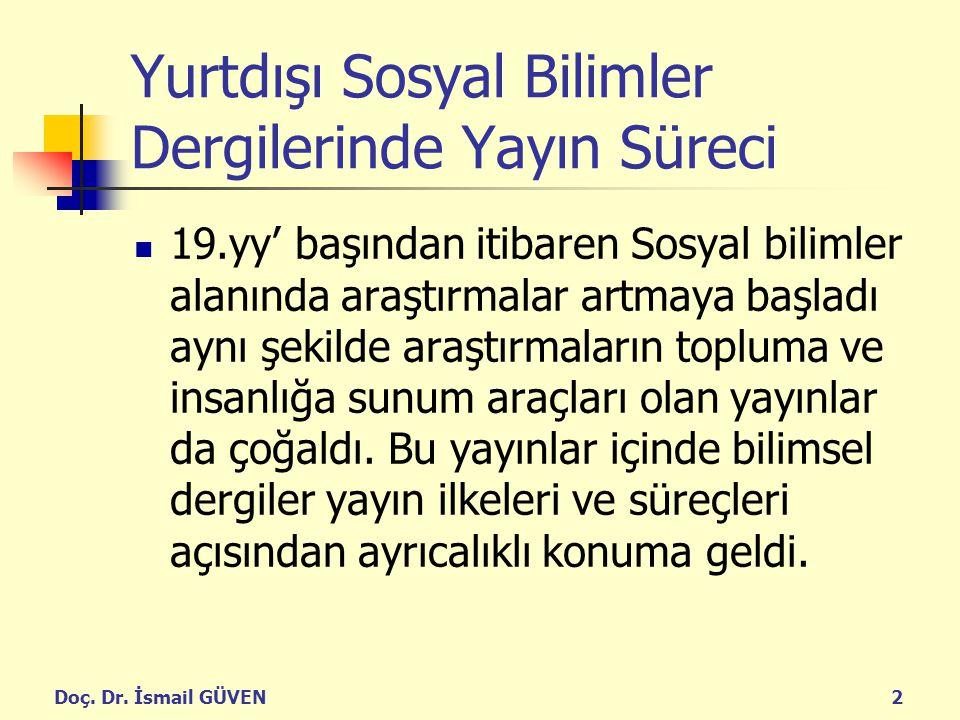 Doç. Dr. İsmail GÜVEN2 Yurtdışı Sosyal Bilimler Dergilerinde Yayın Süreci 19.yy' başından itibaren Sosyal bilimler alanında araştırmalar artmaya başla
