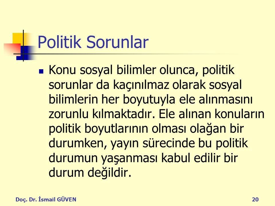 Doç. Dr. İsmail GÜVEN20 Politik Sorunlar Konu sosyal bilimler olunca, politik sorunlar da kaçınılmaz olarak sosyal bilimlerin her boyutuyla ele alınma
