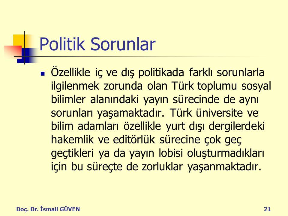 Doç. Dr. İsmail GÜVEN21 Politik Sorunlar Özellikle iç ve dış politikada farklı sorunlarla ilgilenmek zorunda olan Türk toplumu sosyal bilimler alanınd
