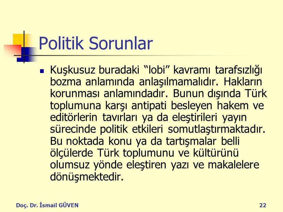 """Doç. Dr. İsmail GÜVEN22 Politik Sorunlar Kuşkusuz buradaki """"lobi"""" kavramı tarafsızlığı bozma anlamında anlaşılmamalıdır. Hakların korunması anlamındad"""