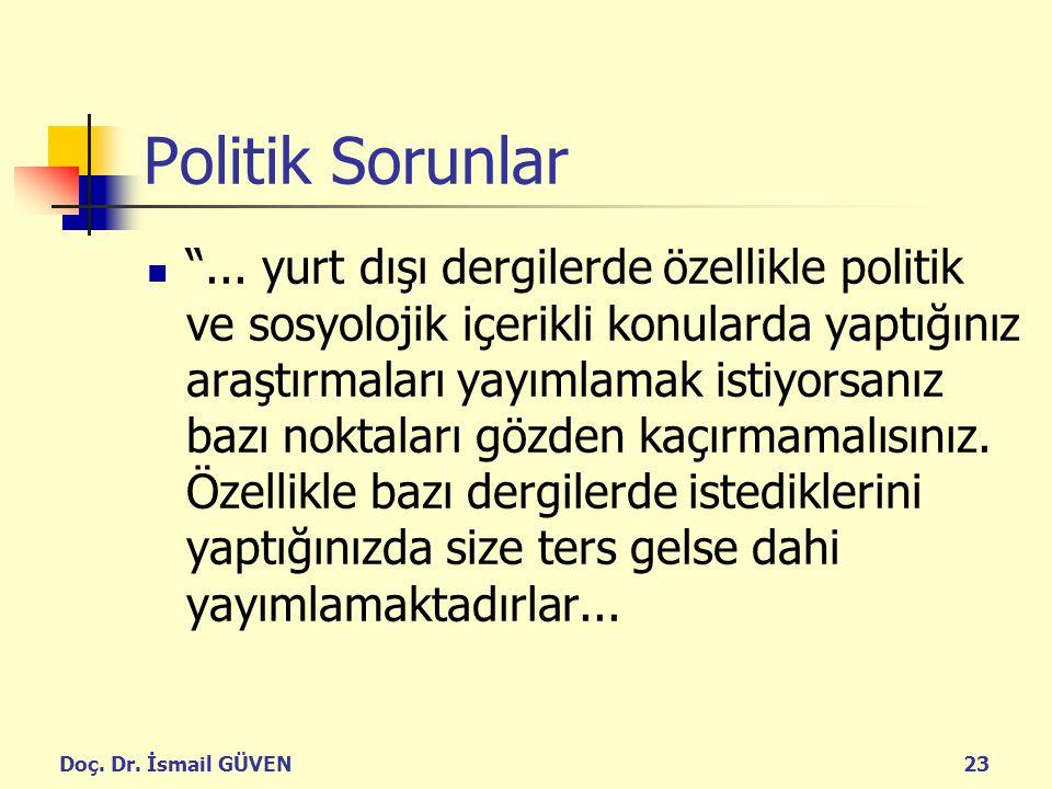 """Doç. Dr. İsmail GÜVEN23 Politik Sorunlar """"... yurt dışı dergilerde özellikle politik ve sosyolojik içerikli konularda yaptığınız araştırmaları yayımla"""