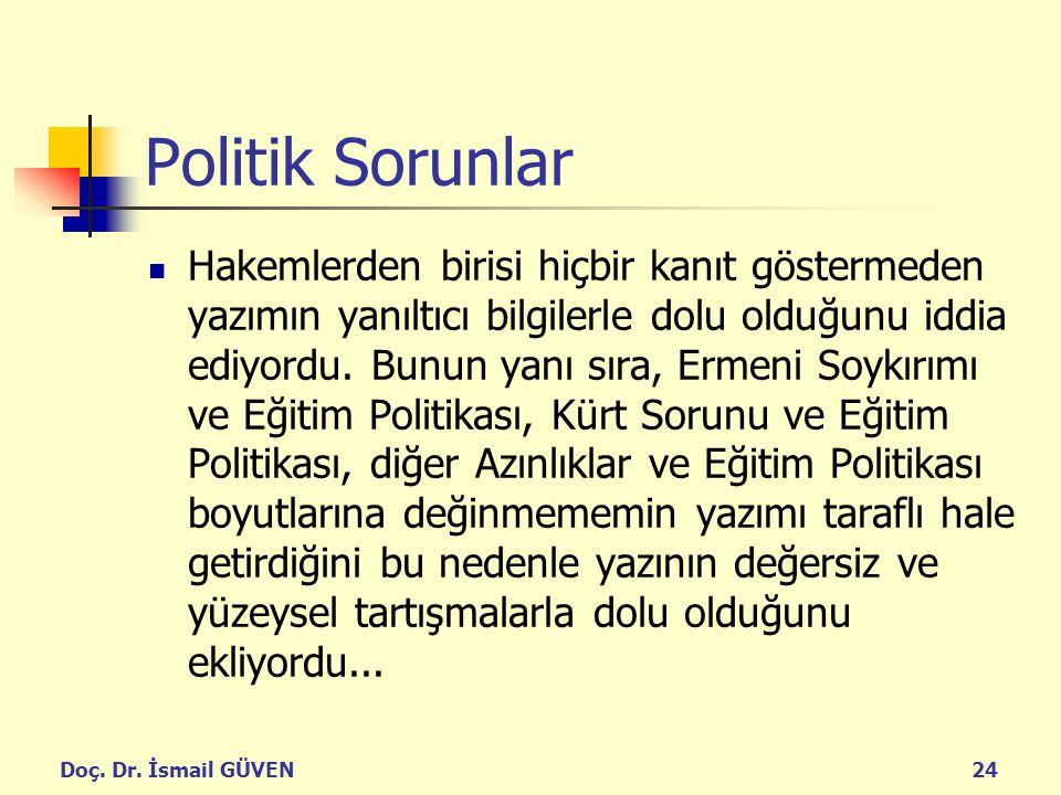 Doç. Dr. İsmail GÜVEN24 Politik Sorunlar Hakemlerden birisi hiçbir kanıt göstermeden yazımın yanıltıcı bilgilerle dolu olduğunu iddia ediyordu. Bunun
