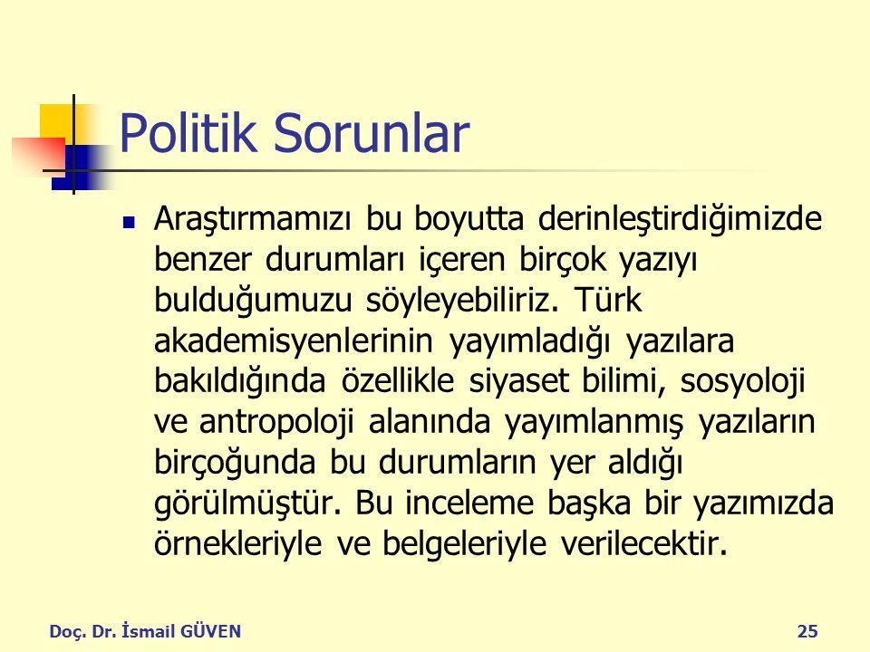 Doç. Dr. İsmail GÜVEN25 Politik Sorunlar Araştırmamızı bu boyutta derinleştirdiğimizde benzer durumları içeren birçok yazıyı bulduğumuzu söyleyebiliri