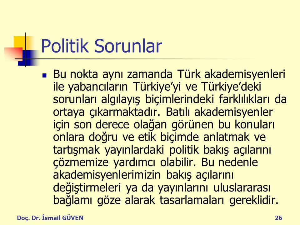 Doç. Dr. İsmail GÜVEN26 Politik Sorunlar Bu nokta aynı zamanda Türk akademisyenleri ile yabancıların Türkiye'yi ve Türkiye'deki sorunları algılayış bi
