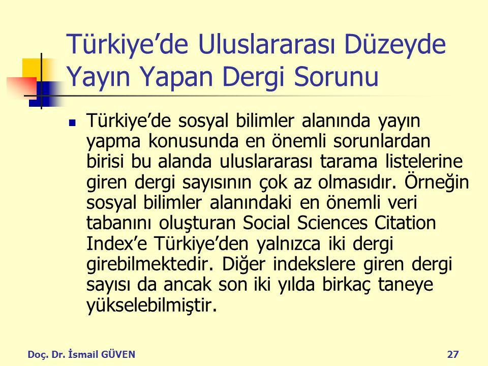 Doç. Dr. İsmail GÜVEN27 Türkiye'de Uluslararası Düzeyde Yayın Yapan Dergi Sorunu Türkiye'de sosyal bilimler alanında yayın yapma konusunda en önemli s