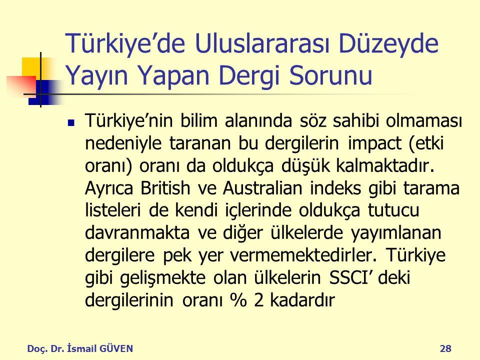 Doç. Dr. İsmail GÜVEN28 Türkiye'de Uluslararası Düzeyde Yayın Yapan Dergi Sorunu Türkiye'nin bilim alanında söz sahibi olmaması nedeniyle taranan bu d